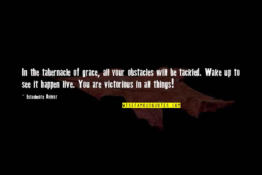 Things Will Happen Quotes By Israelmore Ayivor: In the tabernacle of grace, all your obstacles