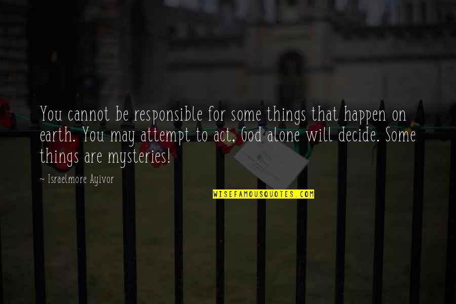 Things Will Happen Quotes By Israelmore Ayivor: You cannot be responsible for some things that