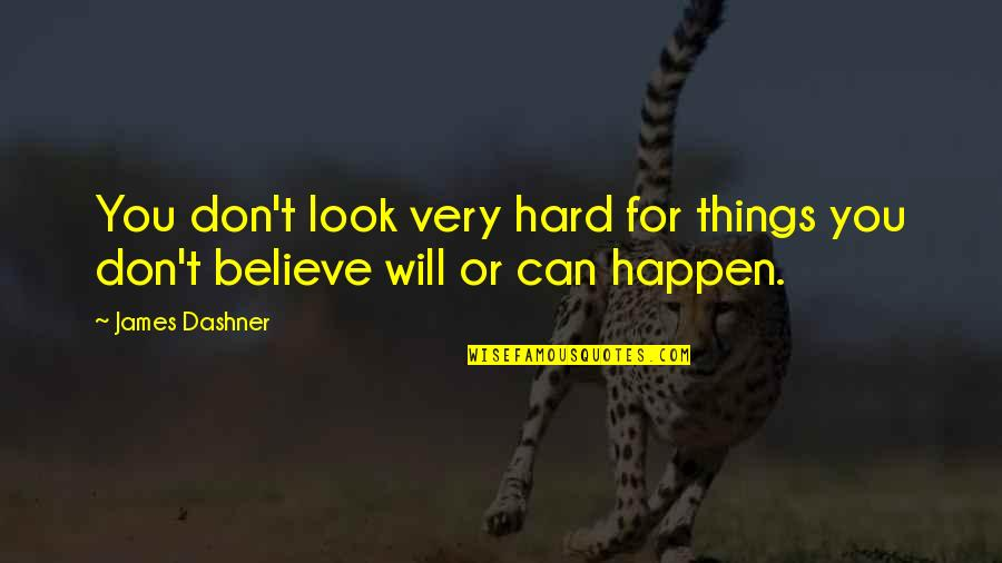 Things Will Happen Quotes By James Dashner: You don't look very hard for things you