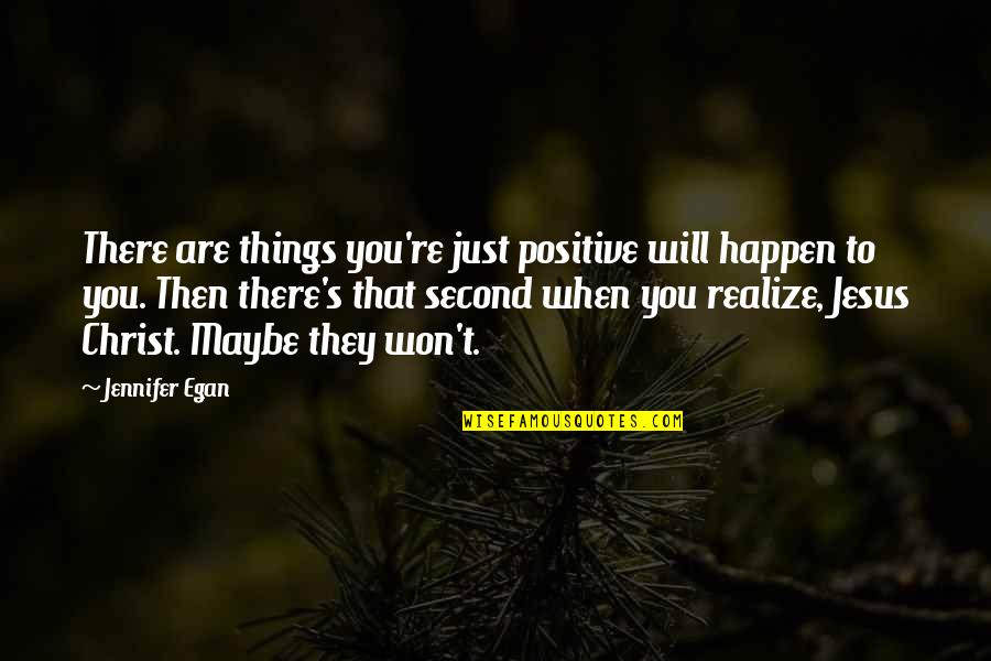 Things Will Happen Quotes By Jennifer Egan: There are things you're just positive will happen