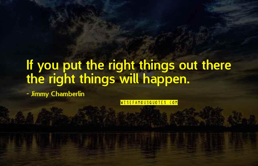 Things Will Happen Quotes By Jimmy Chamberlin: If you put the right things out there