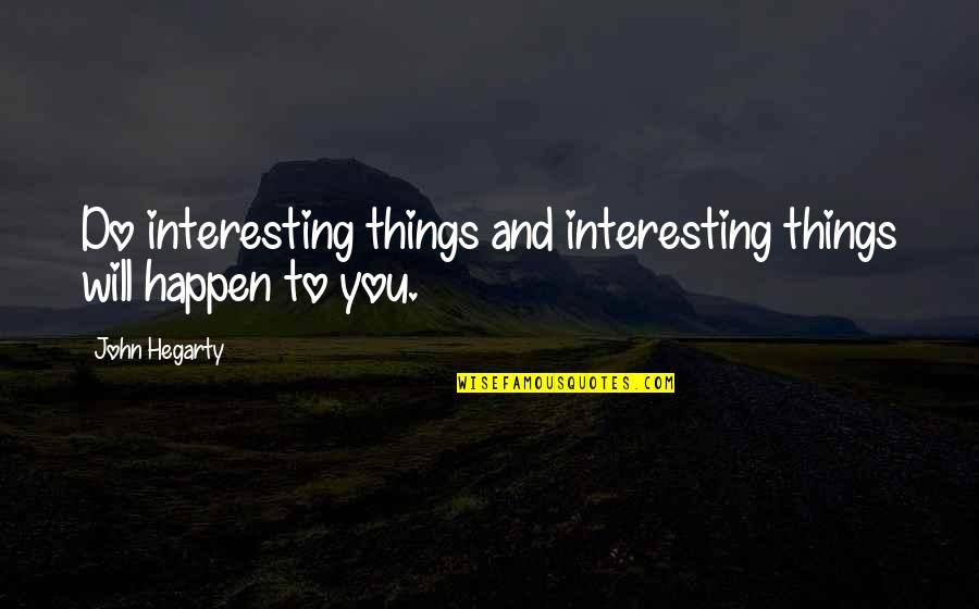 Things Will Happen Quotes By John Hegarty: Do interesting things and interesting things will happen