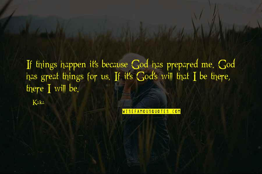Things Will Happen Quotes By Kaka: If things happen it's because God has prepared