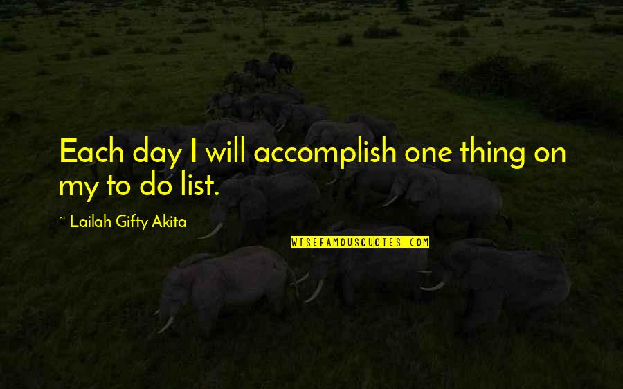 Things Will Happen Quotes By Lailah Gifty Akita: Each day I will accomplish one thing on
