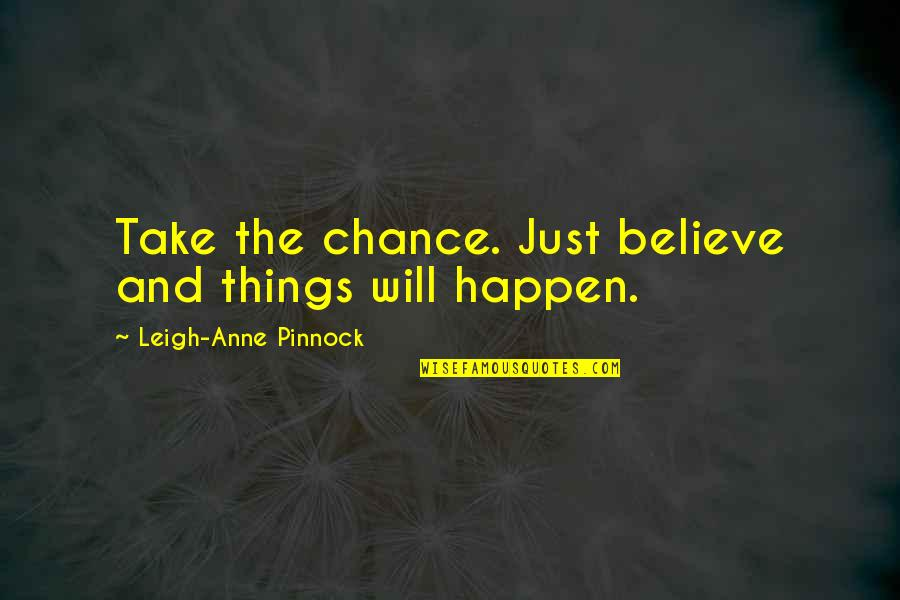 Things Will Happen Quotes By Leigh-Anne Pinnock: Take the chance. Just believe and things will