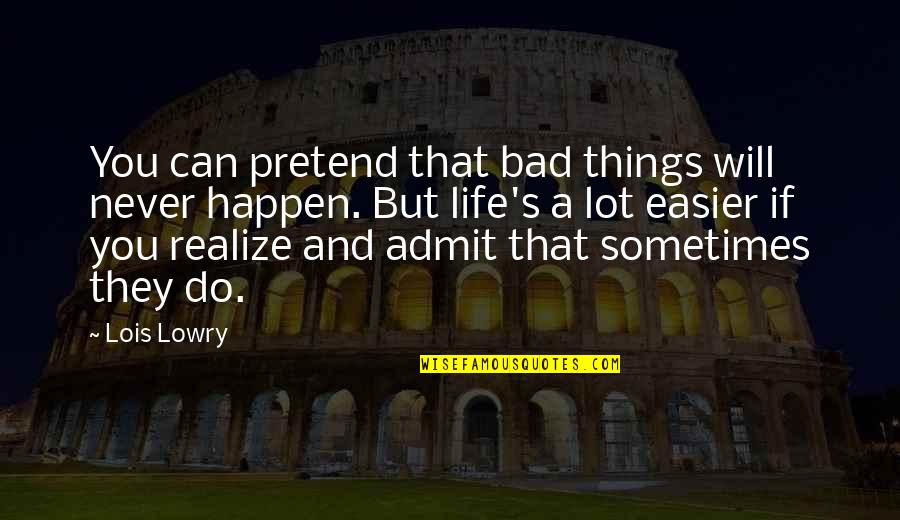 Things Will Happen Quotes By Lois Lowry: You can pretend that bad things will never