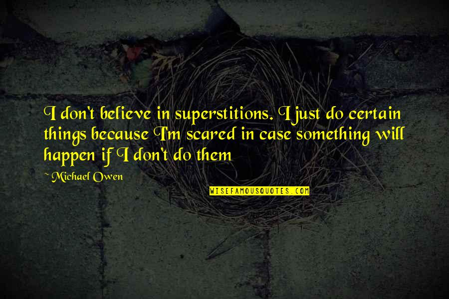 Things Will Happen Quotes By Michael Owen: I don't believe in superstitions. I just do