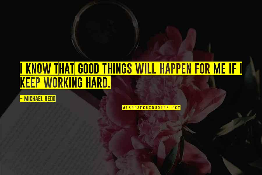 Things Will Happen Quotes By Michael Redd: I know that good things will happen for
