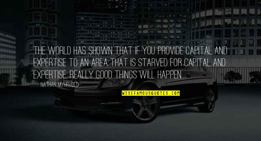 Things Will Happen Quotes By Nathan Myhrvold: The world has shown that if you provide