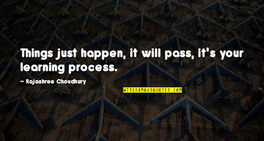Things Will Happen Quotes By Rajashree Choudhury: Things just happen, it will pass, it's your
