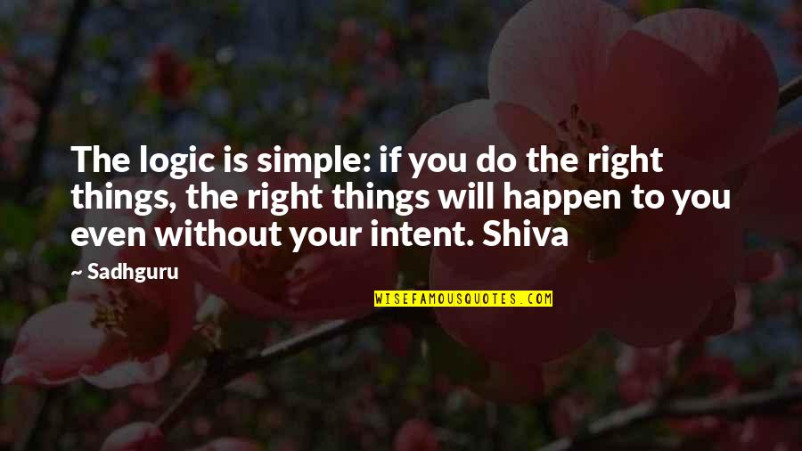 Things Will Happen Quotes By Sadhguru: The logic is simple: if you do the