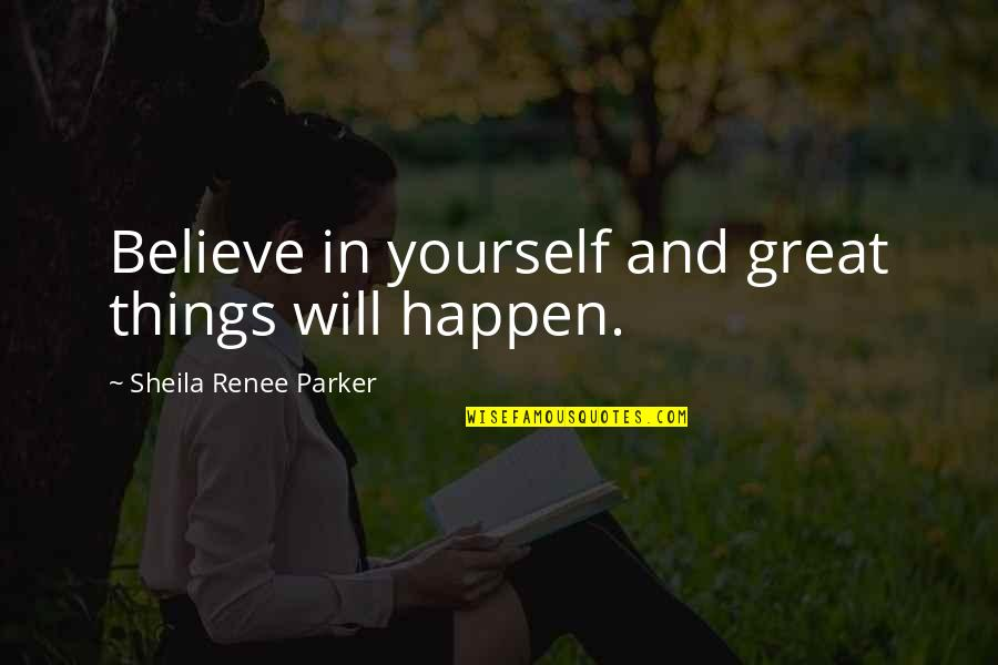 Things Will Happen Quotes By Sheila Renee Parker: Believe in yourself and great things will happen.