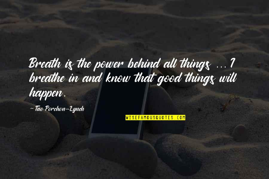 Things Will Happen Quotes By Tao Porchon-Lynch: Breath is the power behind all things ...