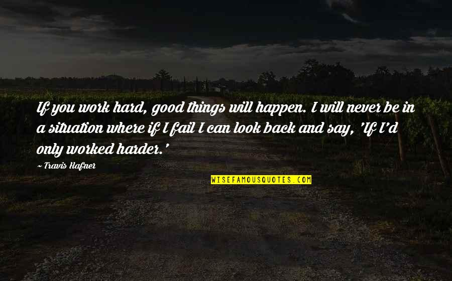 Things Will Happen Quotes By Travis Hafner: If you work hard, good things will happen.