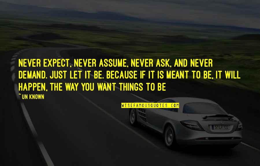 Things Will Happen Quotes By Un Known: Never expect, never assume, never ask, and never
