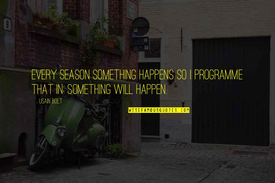 Things Will Happen Quotes By Usain Bolt: Every season something happens so I programme that