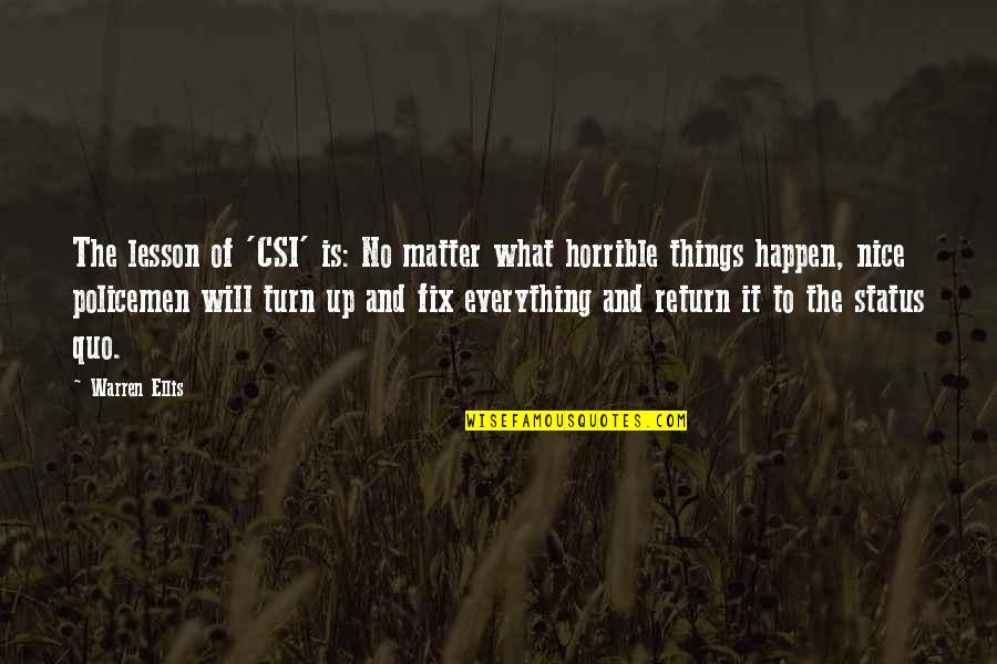 Things Will Happen Quotes By Warren Ellis: The lesson of 'CSI' is: No matter what