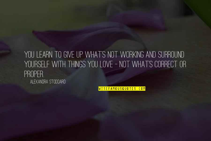 Things You Love Quotes By Alexandra Stoddard: You learn to give up what's not working