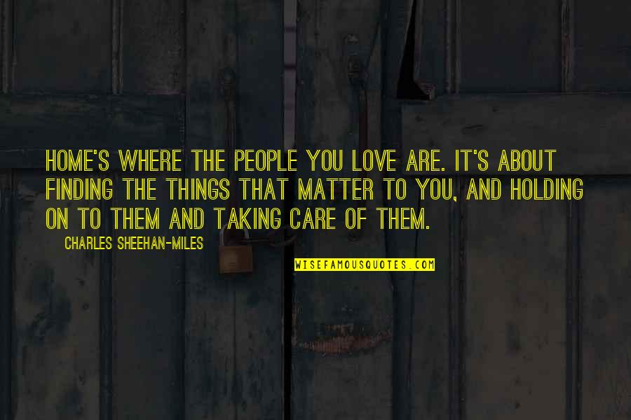 Things You Love Quotes By Charles Sheehan-Miles: Home's where the people you love are. It's