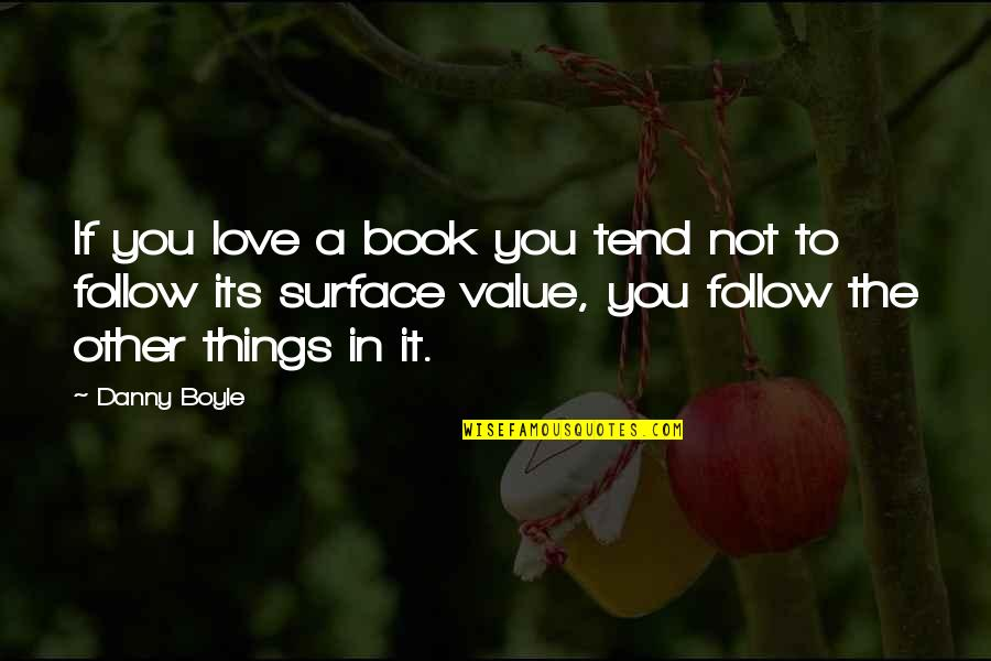 Things You Love Quotes By Danny Boyle: If you love a book you tend not