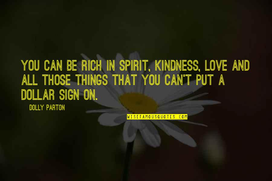 Things You Love Quotes By Dolly Parton: You can be rich in spirit, kindness, love