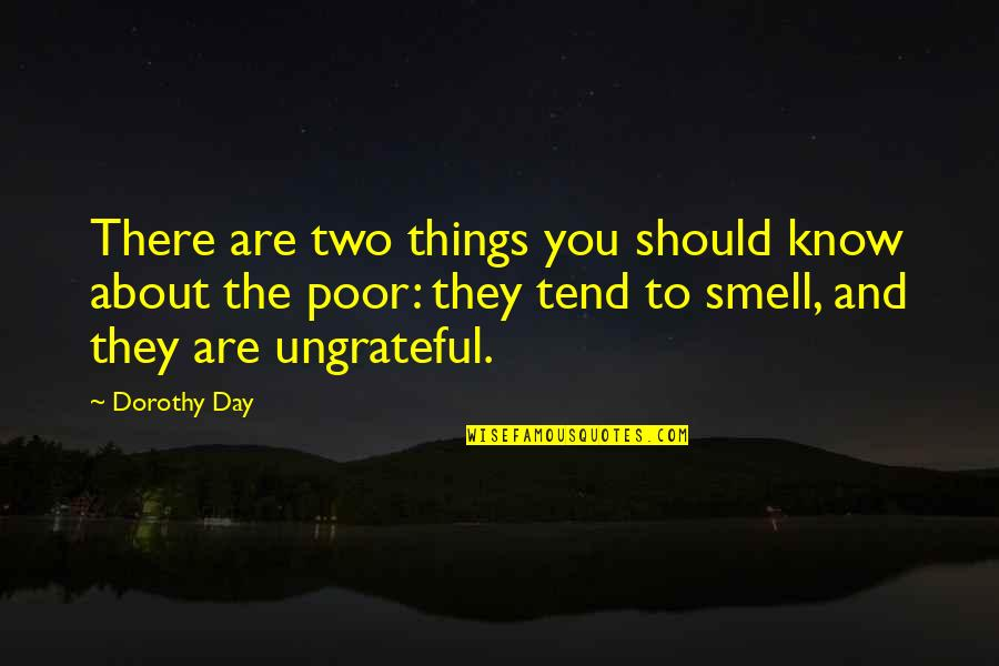 Things You Love Quotes By Dorothy Day: There are two things you should know about