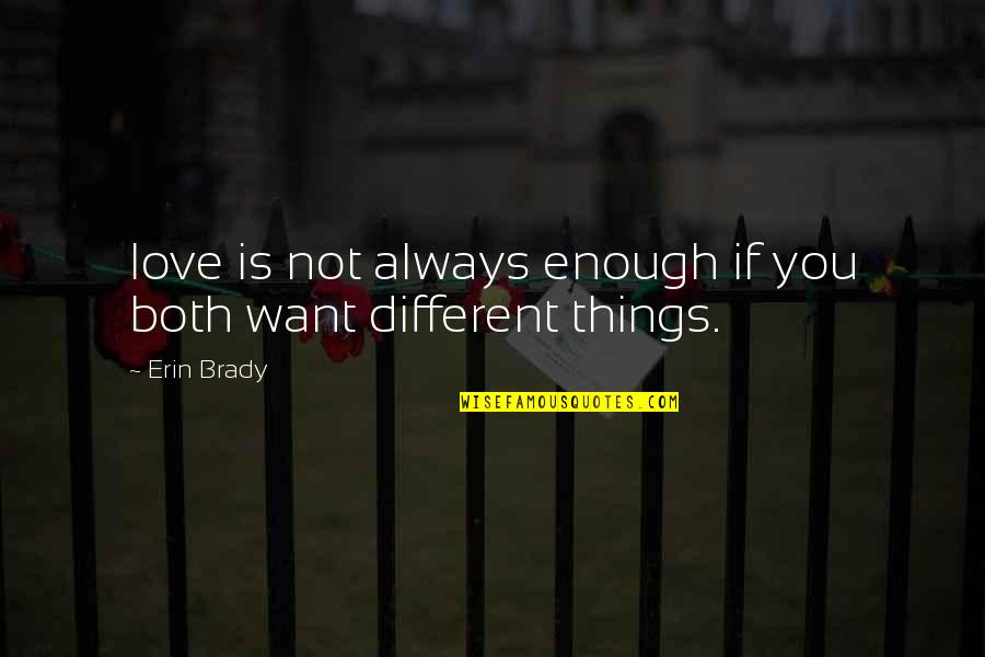 Things You Love Quotes By Erin Brady: love is not always enough if you both