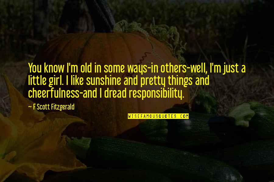 Things You Love Quotes By F Scott Fitzgerald: You know I'm old in some ways-in others-well,