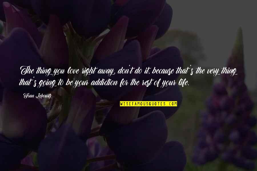 Things You Love Quotes By Fran Lebowitz: The thing you love right away, don't do