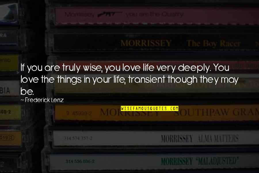 Things You Love Quotes By Frederick Lenz: If you are truly wise, you love life