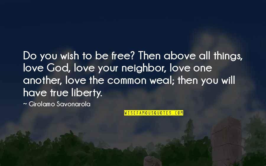 Things You Love Quotes By Girolamo Savonarola: Do you wish to be free? Then above