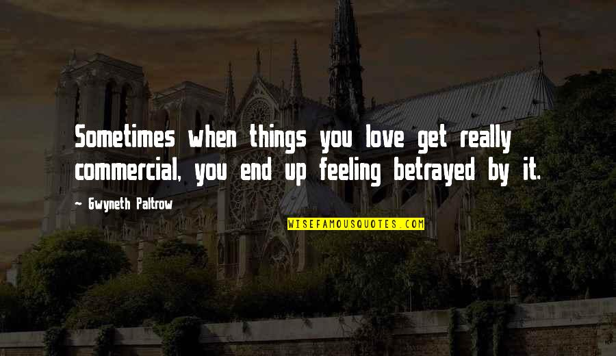 Things You Love Quotes By Gwyneth Paltrow: Sometimes when things you love get really commercial,