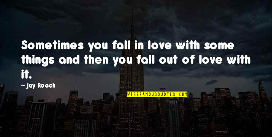 Things You Love Quotes By Jay Roach: Sometimes you fall in love with some things