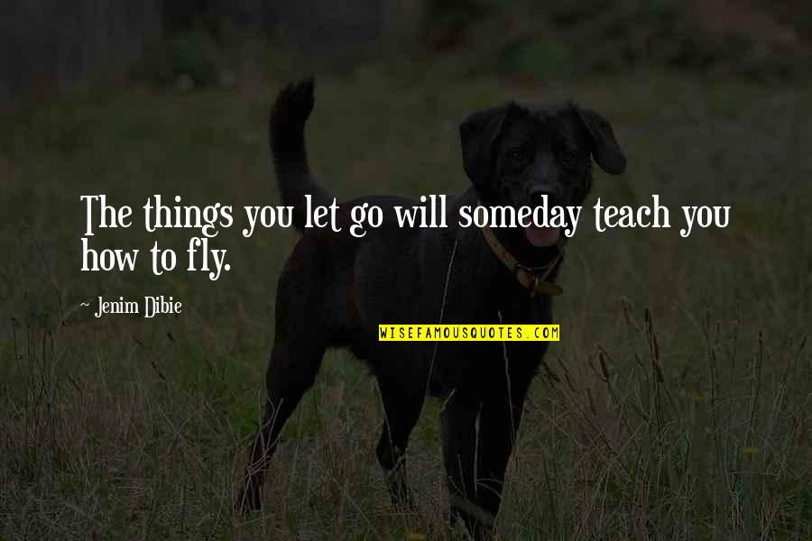 Things You Love Quotes By Jenim Dibie: The things you let go will someday teach