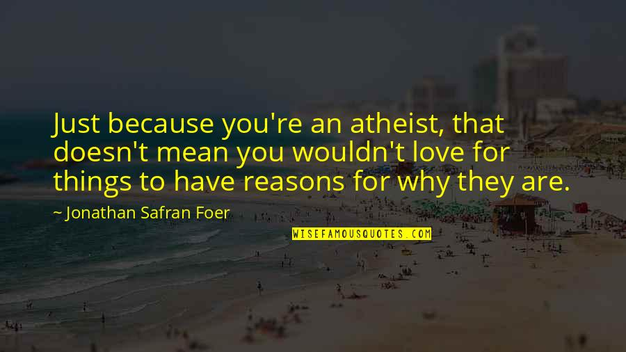 Things You Love Quotes By Jonathan Safran Foer: Just because you're an atheist, that doesn't mean