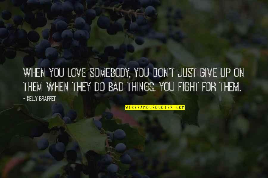 Things You Love Quotes By Kelly Braffet: When you love somebody, you don't just give