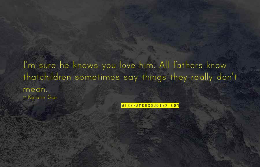 Things You Love Quotes By Kerstin Gier: I'm sure he knows you love him. All