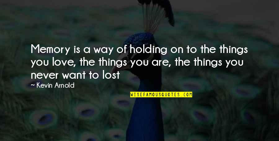Things You Love Quotes By Kevin Arnold: Memory is a way of holding on to