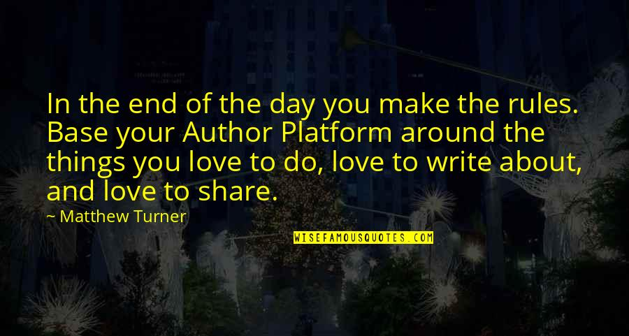 Things You Love Quotes By Matthew Turner: In the end of the day you make