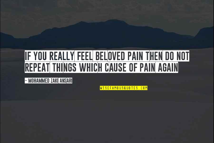 Things You Love Quotes By Mohammed Zaki Ansari: If You Really Feel Beloved Pain Then Do