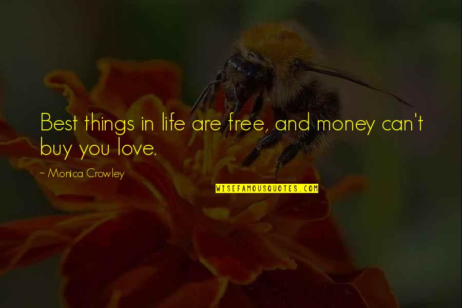 Things You Love Quotes By Monica Crowley: Best things in life are free, and money