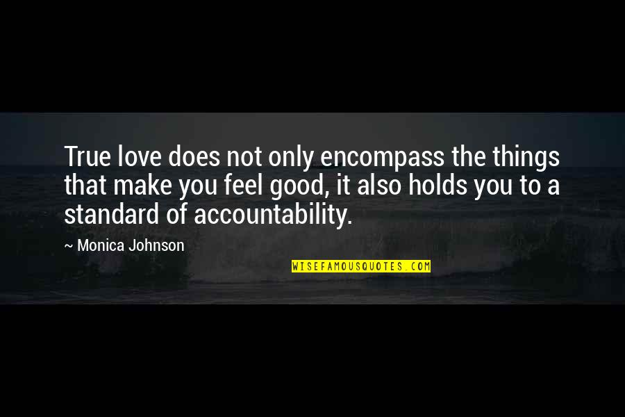 Things You Love Quotes By Monica Johnson: True love does not only encompass the things
