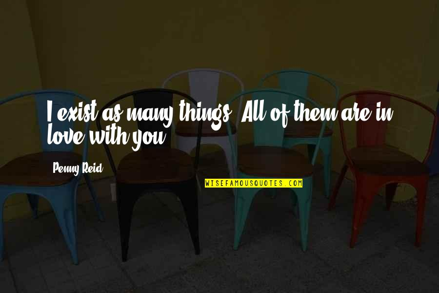 Things You Love Quotes By Penny Reid: I exist as many things. All of them