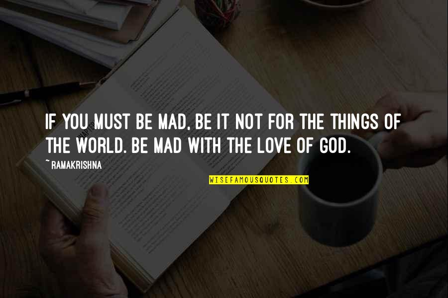Things You Love Quotes By Ramakrishna: If you must be mad, be it not