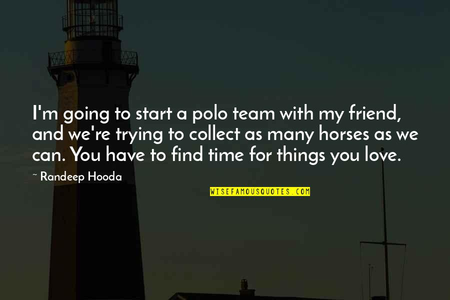 Things You Love Quotes By Randeep Hooda: I'm going to start a polo team with