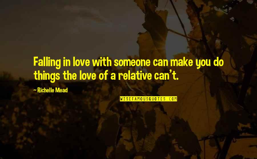 Things You Love Quotes By Richelle Mead: Falling in love with someone can make you