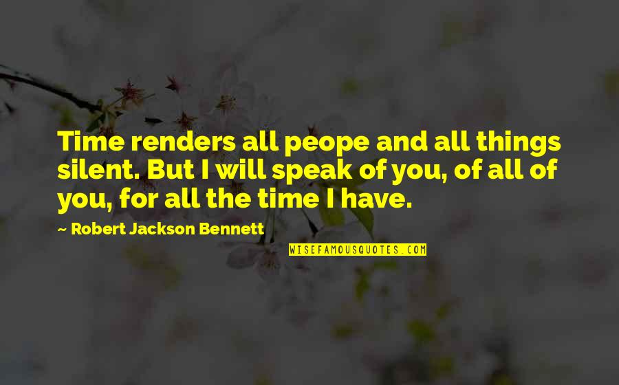 Things You Love Quotes By Robert Jackson Bennett: Time renders all peope and all things silent.