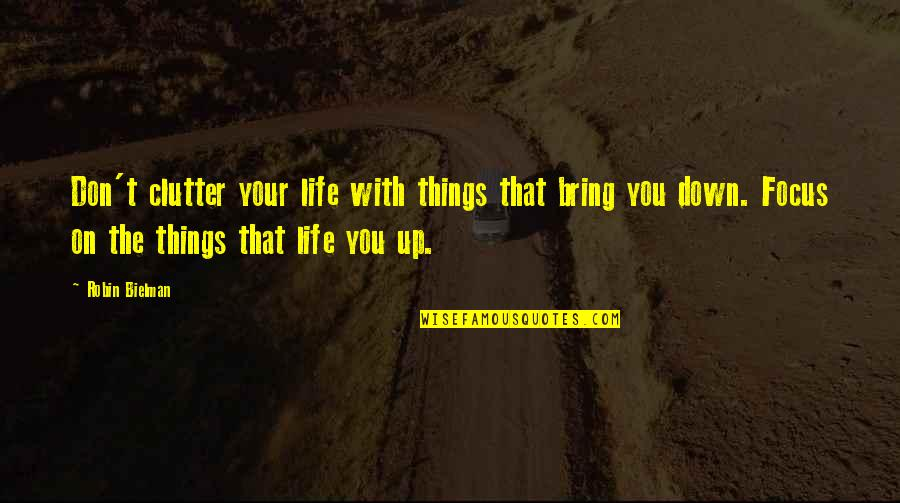 Things You Love Quotes By Robin Bielman: Don't clutter your life with things that bring