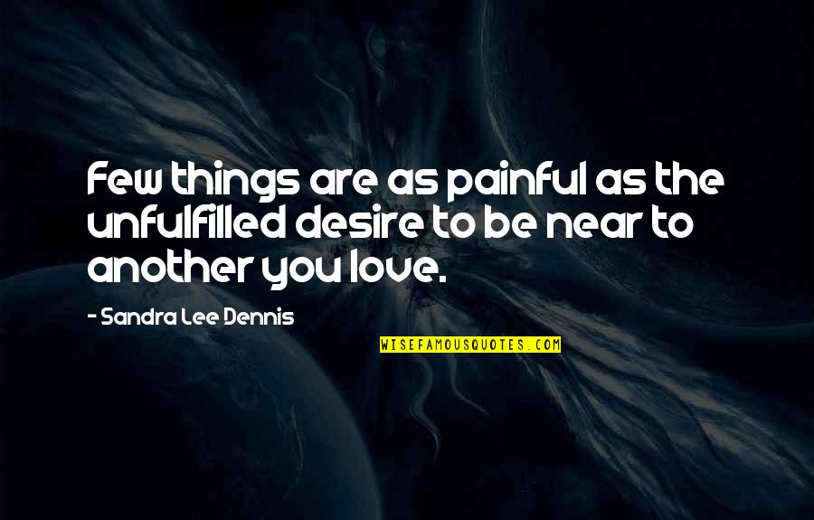 Things You Love Quotes By Sandra Lee Dennis: Few things are as painful as the unfulfilled