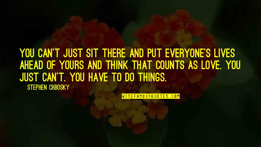 Things You Love Quotes By Stephen Chbosky: You can't just sit there and put everyone's